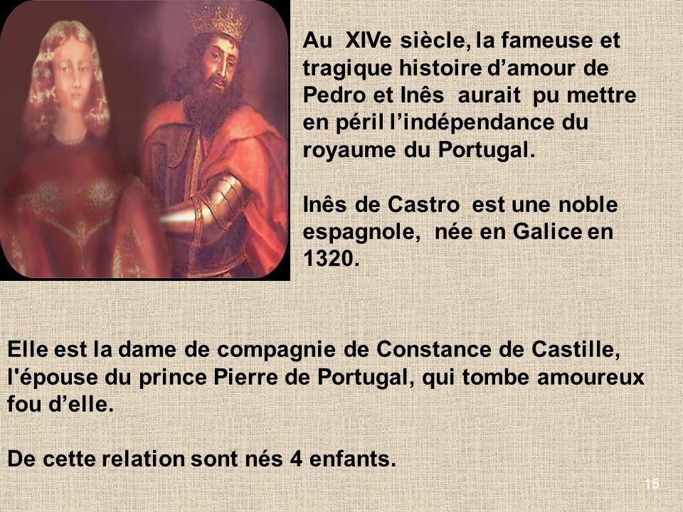 15 Au XIVe siècle, la fameuse et tragique histoire damour de Pedro et Inês aurait pu mettre en péril lindépendance du royaume du Portugal. Inês de Cas