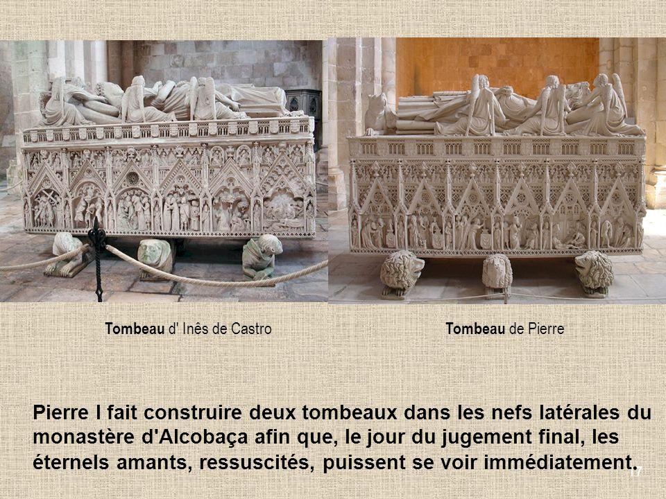 17 Tombeau d' Inês de Castro Tombeau de Pierre Pierre I fait construire deux tombeaux dans les nefs latérales du monastère d'Alcobaça afin que, le jou