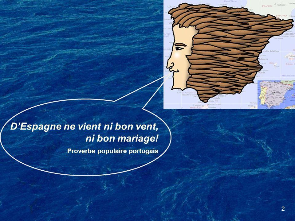 2 DEspagne ne vient ni bon vent, ni bon mariage! Proverbe populaire portugais
