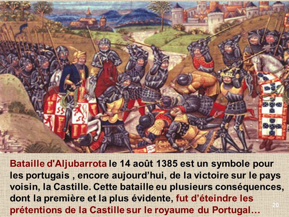 20 Bataille d'Aljubarrota le 14 août 1385 est un symbole pour les portugais, encore aujourdhui, de la victoire sur le pays voisin, la Castille. Cette