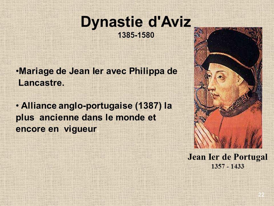22 Jean Ier de Portugal 1357 - 1433 Mariage de Jean Ier avec Philippa de Lancastre. Alliance anglo-portugaise (1387) la plus ancienne dans le monde et