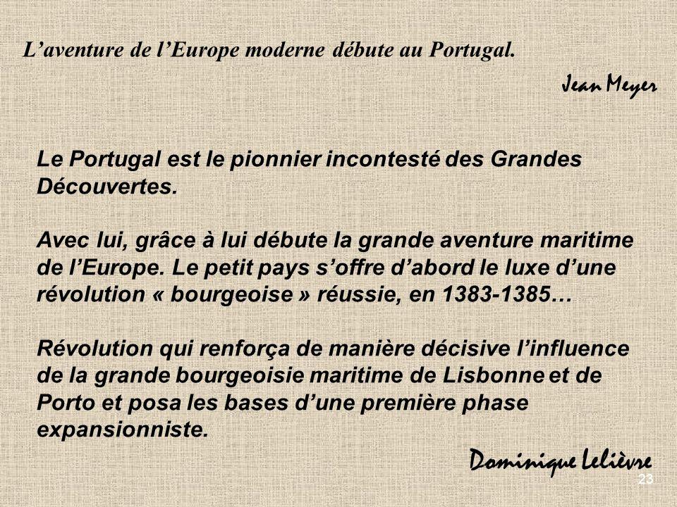 23 Le Portugal est le pionnier incontesté des Grandes Découvertes. Avec lui, grâce à lui débute la grande aventure maritime de lEurope. Le petit pays