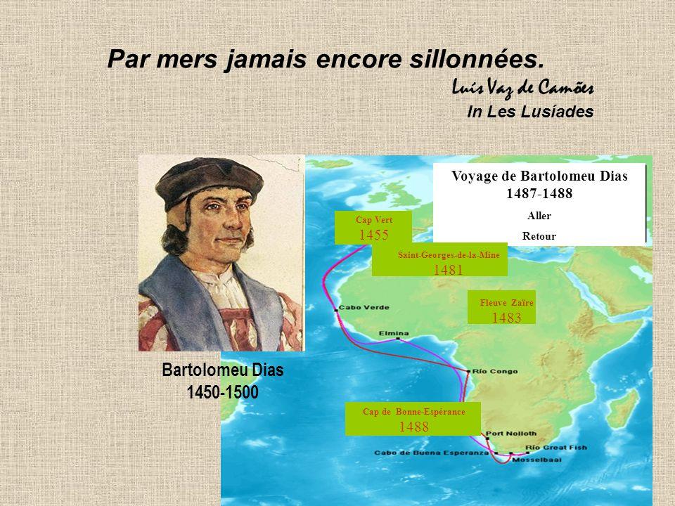 28 Bartolomeu Dias 1450-1500 Voyage de Bartolomeu Dias 1487-1488 Aller Retour Saint-Georges-de-la-Mine 1481 Fleuve Zaïre 1483 Cap Vert 1455 Cap de Bon