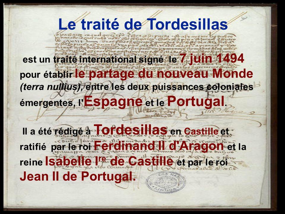 29 Le traité de Tordesillas est un traité international signé le 7 juin 1494 pour établir le partage du nouveau Monde (terra nullius), entre les deux