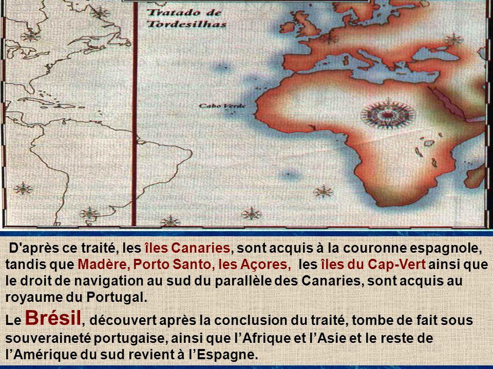 31 D'après ce traité, les îles Canaries, sont acquis à la couronne espagnole, tandis que Madère, Porto Santo, les Açores, les îles du Cap-Vert ainsi q