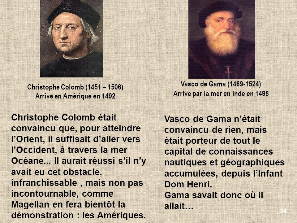 34 Christophe Colomb était convaincu que, pour atteindre lOrient, il suffisait daller vers lOccident, à travers la mer Océane... Il aurait réussi sil
