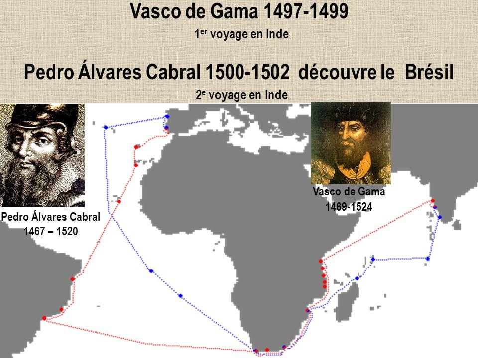 38 Vasco de Gama 1497-1499 1 er voyage en Inde Pedro Álvares Cabral 1500-1502 découvre le Brésil 2 e voyage en Inde Pedro Álvares Cabral 1467 – 1520 V