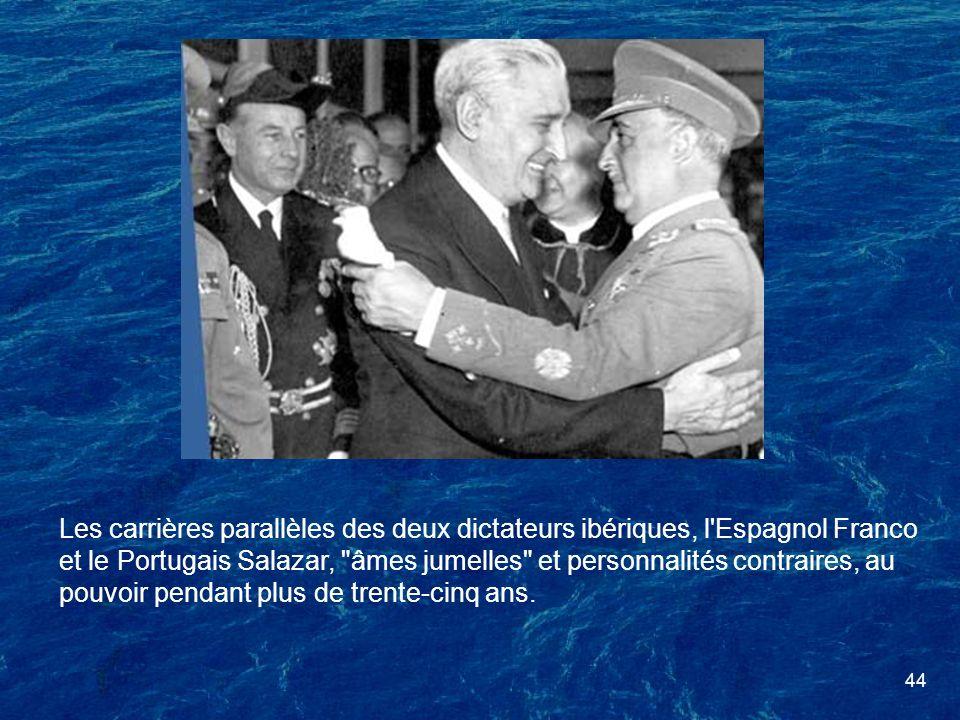 44 Les carrières parallèles des deux dictateurs ibériques, l'Espagnol Franco et le Portugais Salazar,