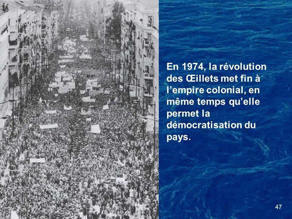 47 En 1974, la révolution des Œillets met fin à lempire colonial, en même temps quelle permet la démocratisation du pays.