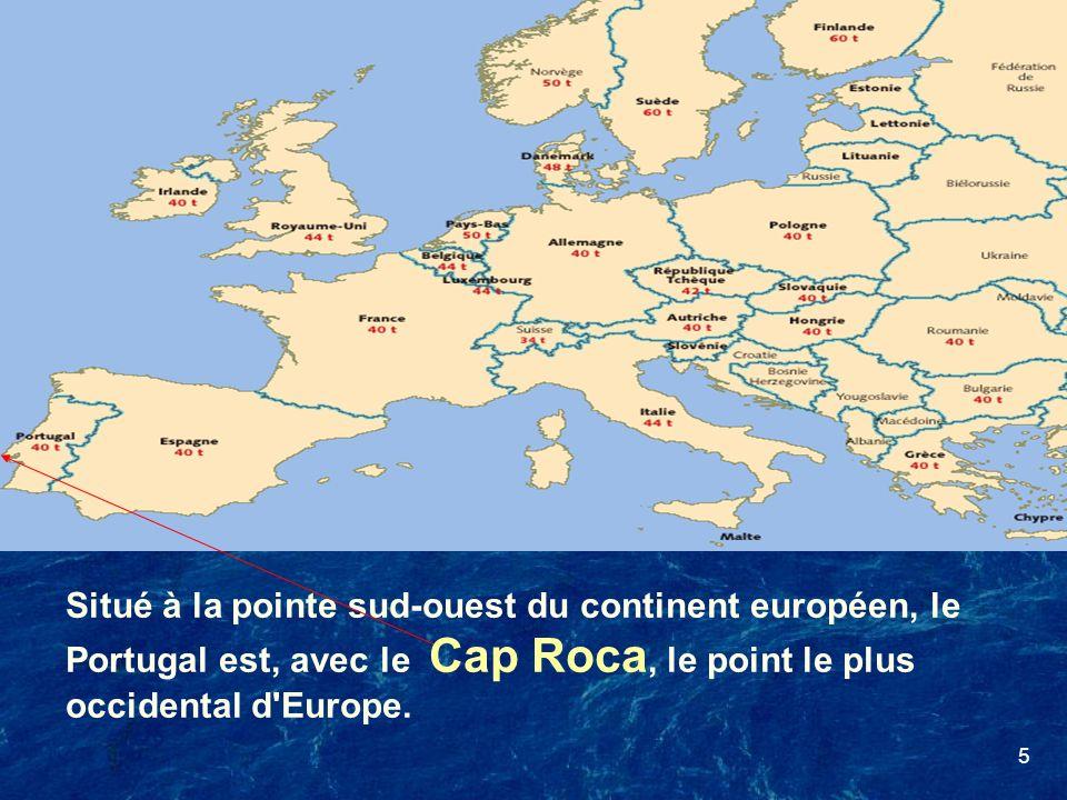 5 Situé à la pointe sud-ouest du continent européen, le Portugal est, avec le Cap Roca, le point le plus occidental d'Europe.