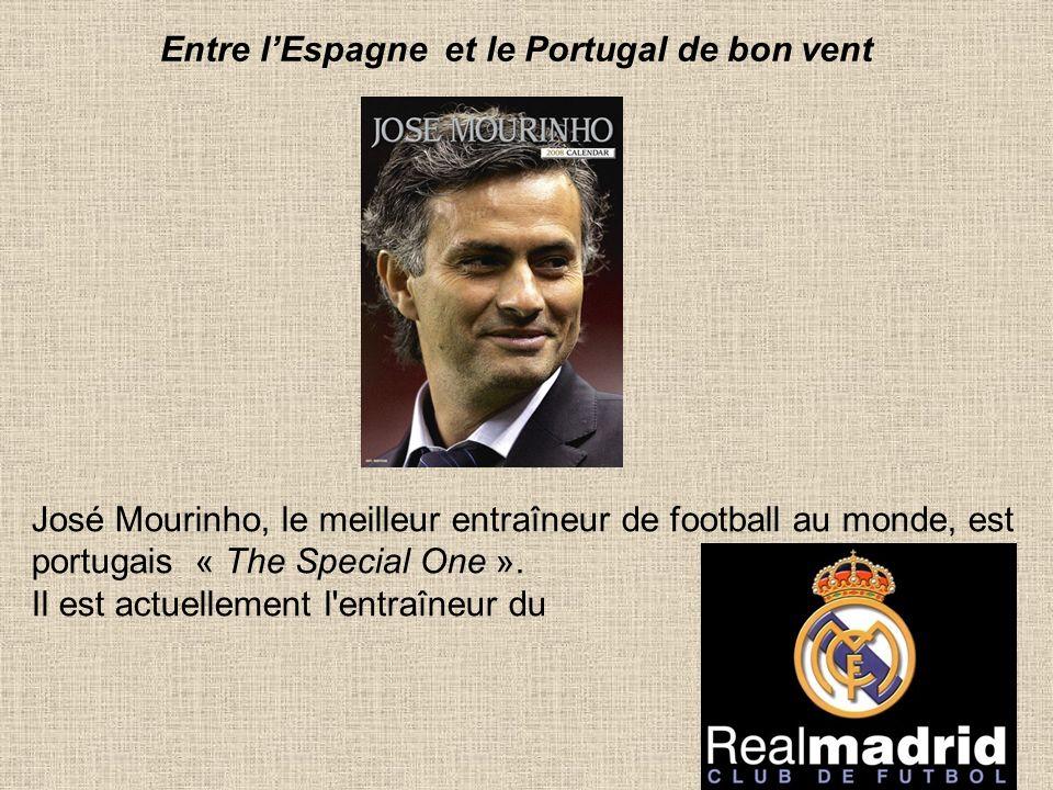 58 Entre lEspagne et le Portugal de bon vent José Mourinho, le meilleur entraîneur de football au monde, est portugais « The Special One ». Il est act