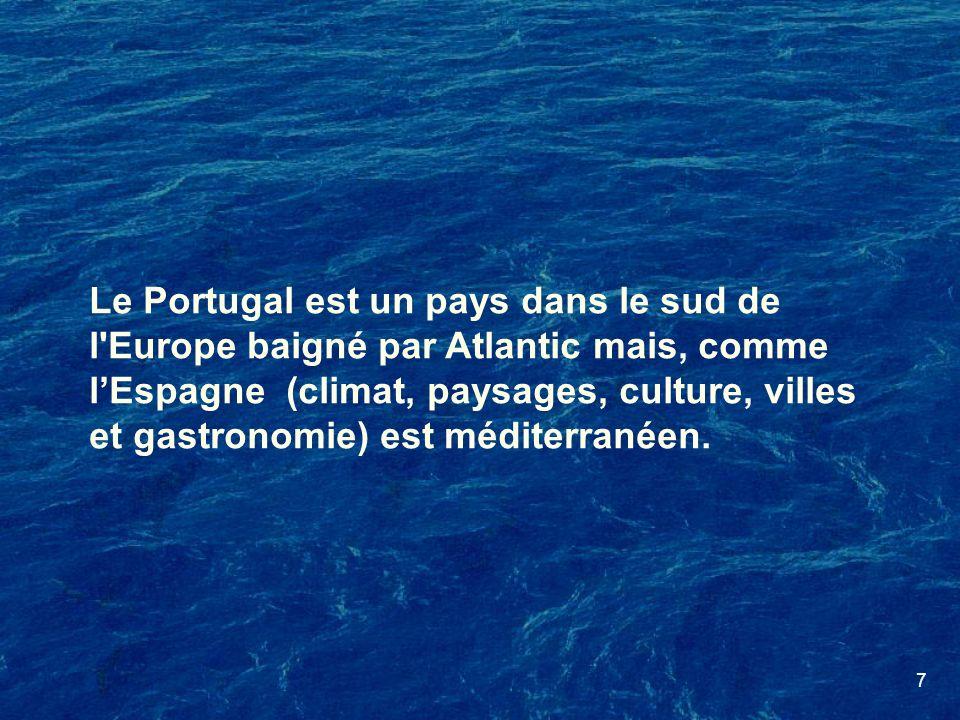7 Le Portugal est un pays dans le sud de l'Europe baigné par Atlantic mais, comme lEspagne (climat, paysages, culture, villes et gastronomie) est médi