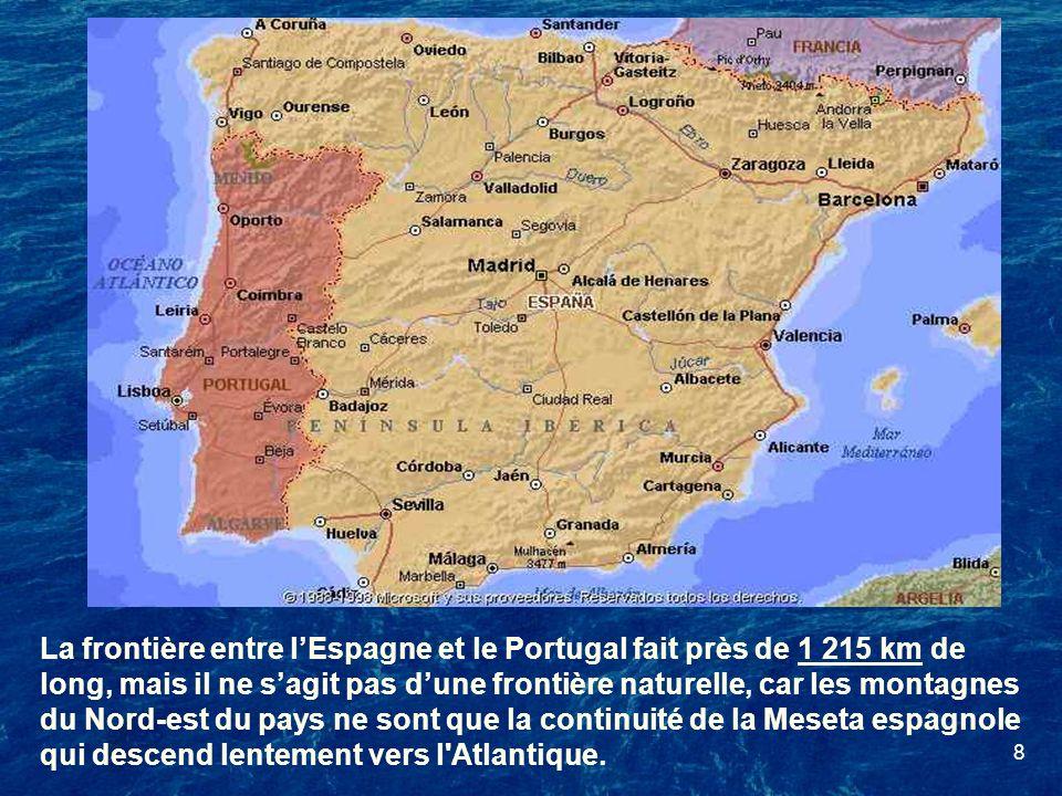 8 La frontière entre lEspagne et le Portugal fait près de 1 215 km de long, mais il ne sagit pas dune frontière naturelle, car les montagnes du Nord-e