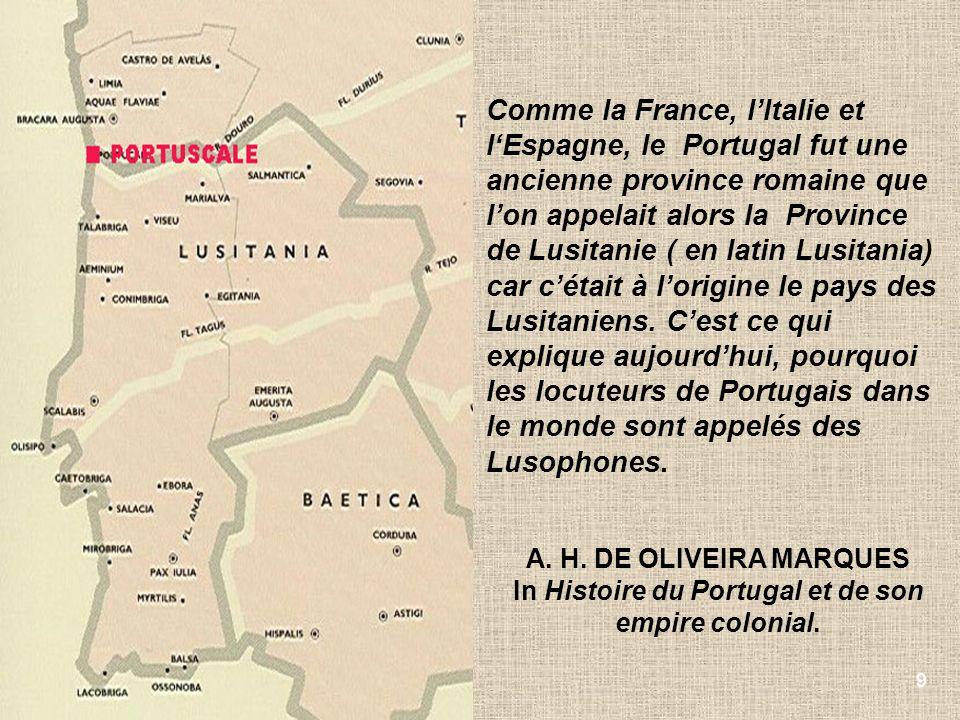 9 Comme la France, lItalie et lEspagne, le Portugal fut une ancienne province romaine que lon appelait alors la Province de Lusitanie ( en latin Lusit