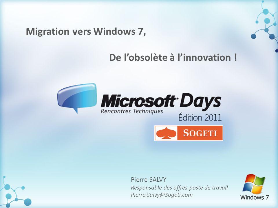 1 Migration vers Windows 7, De lobsolète à linnovation ! Pierre SALVY Responsable des offres poste de travail Pierre.Salvy@Sogeti.com