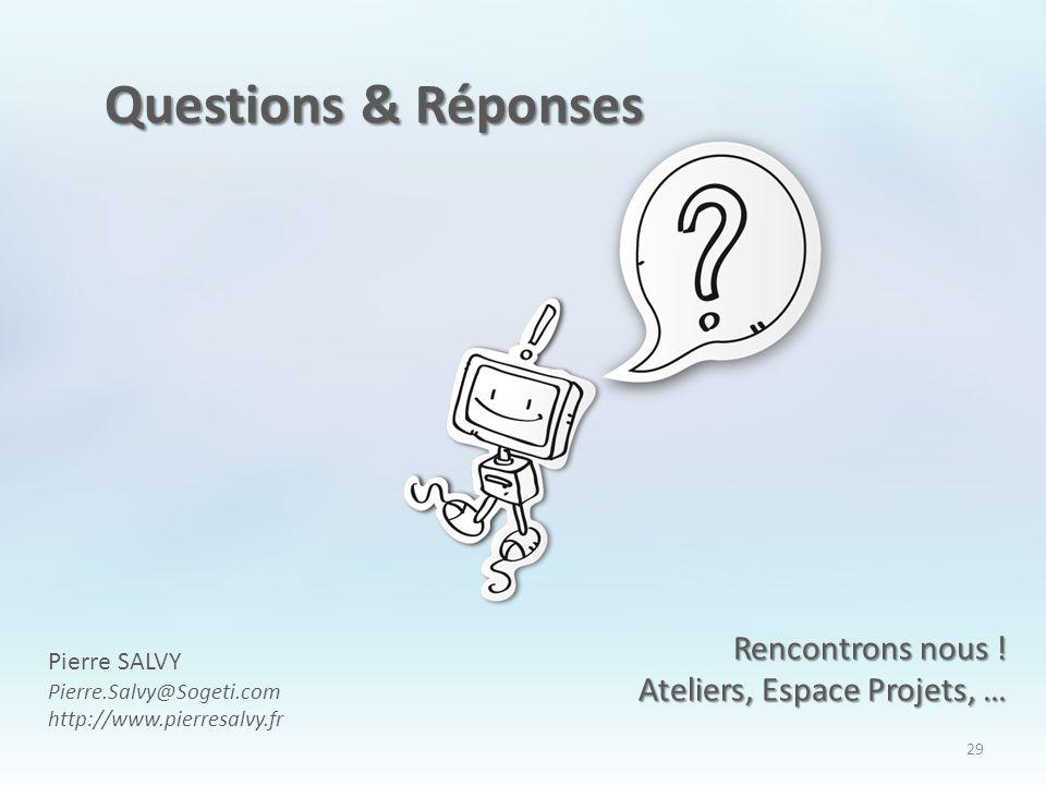 29 Questions & Réponses Rencontrons nous ! Ateliers, Espace Projets, … Pierre SALVY Pierre.Salvy@Sogeti.com http://www.pierresalvy.fr