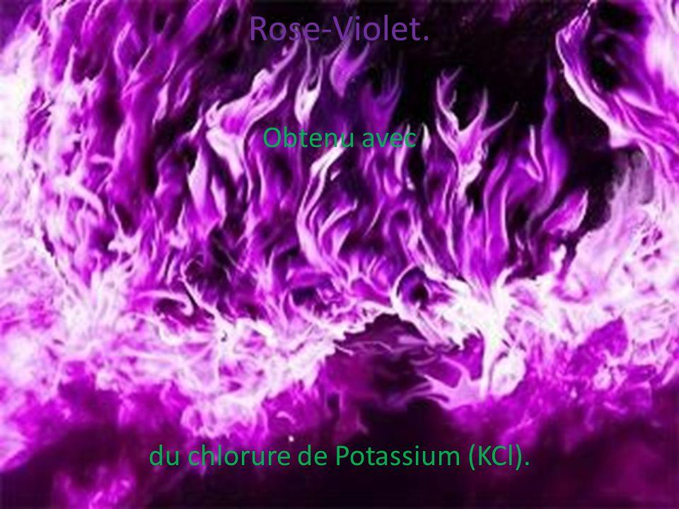 Rose-Violet. Obtenu avec du chlorure de Potassium (KCl).