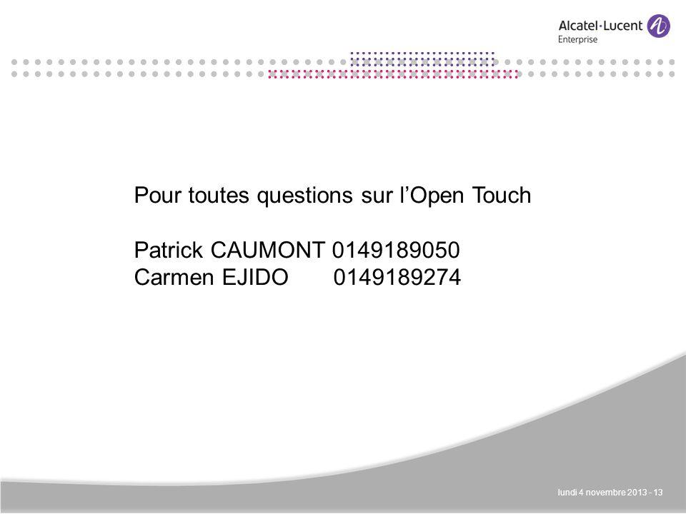 lundi 4 novembre 2013 - 13 Pour toutes questions sur lOpen Touch Patrick CAUMONT 0149189050 Carmen EJIDO 0149189274