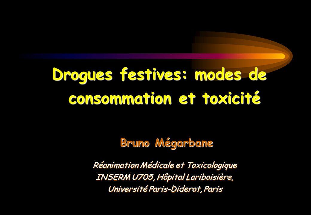 Drogues festives: modes de consommation et toxicité Bruno Mégarbane Réanimation Médicale et Toxicologique INSERM U705, Hôpital Lariboisière, Université Paris-Diderot, Paris