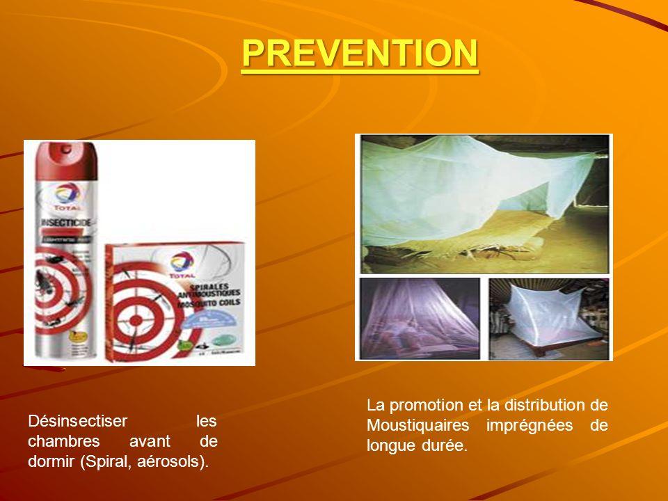 PREVENTION Désinsectiser les chambres avant de dormir (Spiral, aérosols). La promotion et la distribution de Moustiquaires imprégnées de longue durée.