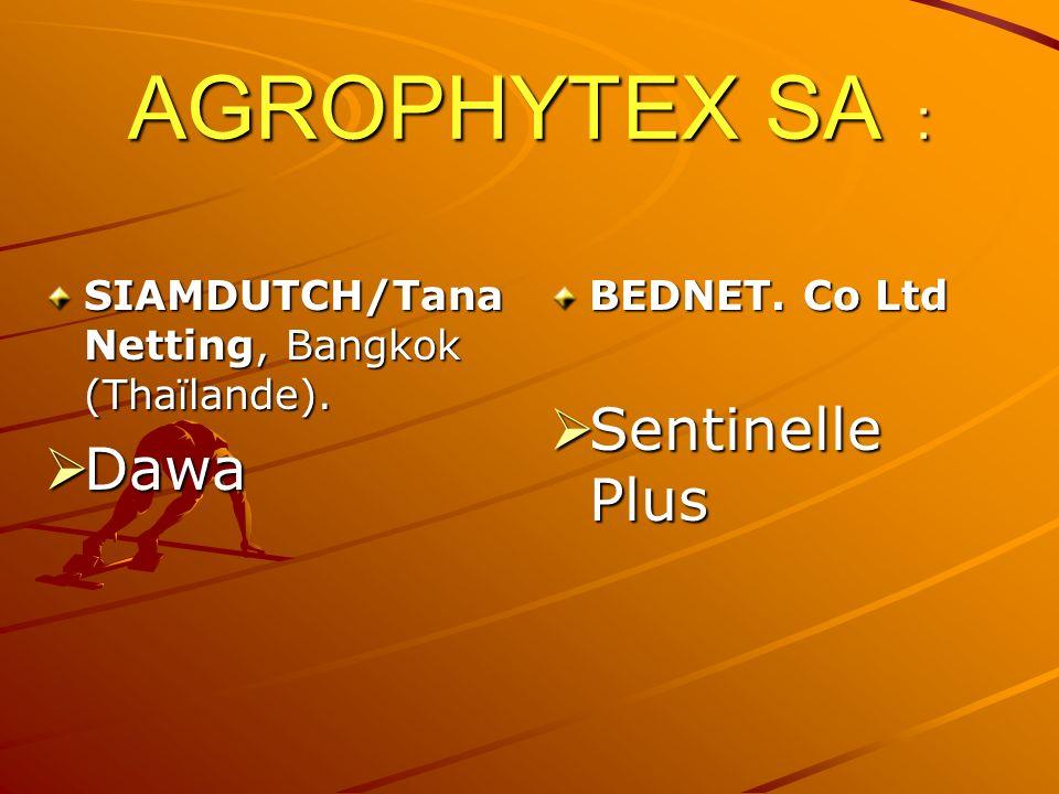 AGROPHYTEX SA : AGROPHYTEX SA : SIAMDUTCH/Tana Netting, Bangkok (Thaïlande). Dawa Dawa BEDNET. Co Ltd Sentinelle Plus Sentinelle Plus