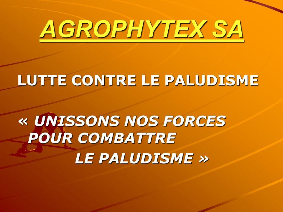AGROPHYTEX SA LUTTE CONTRE LE PALUDISME « UNISSONS NOS FORCES POUR COMBATTRE LE PALUDISME » LE PALUDISME »