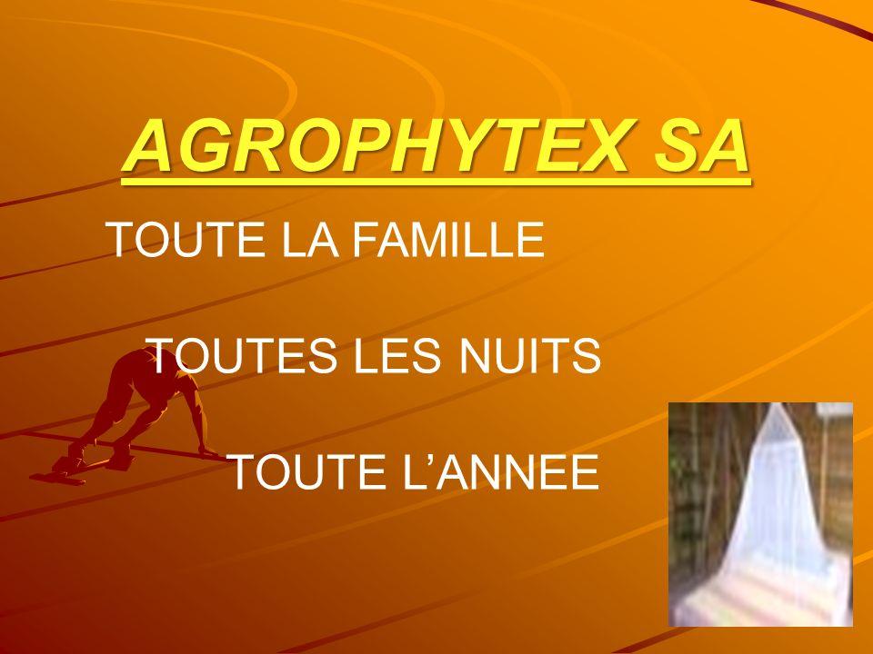 TOUTE LA FAMILLE TOUTES LES NUITS TOUTE LANNEE AGROPHYTEX SA