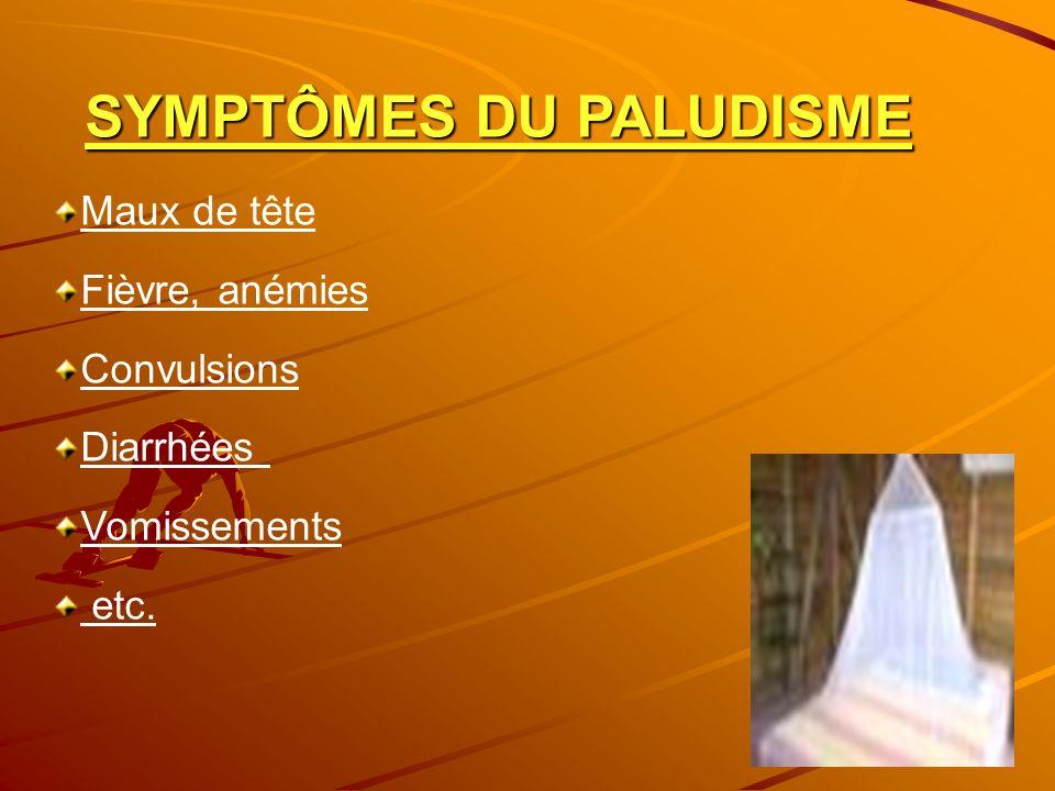 SYMPTÔMES DU PALUDISME Maux de tête Fièvre, anémies Convulsions Diarrhées Vomissements etc.