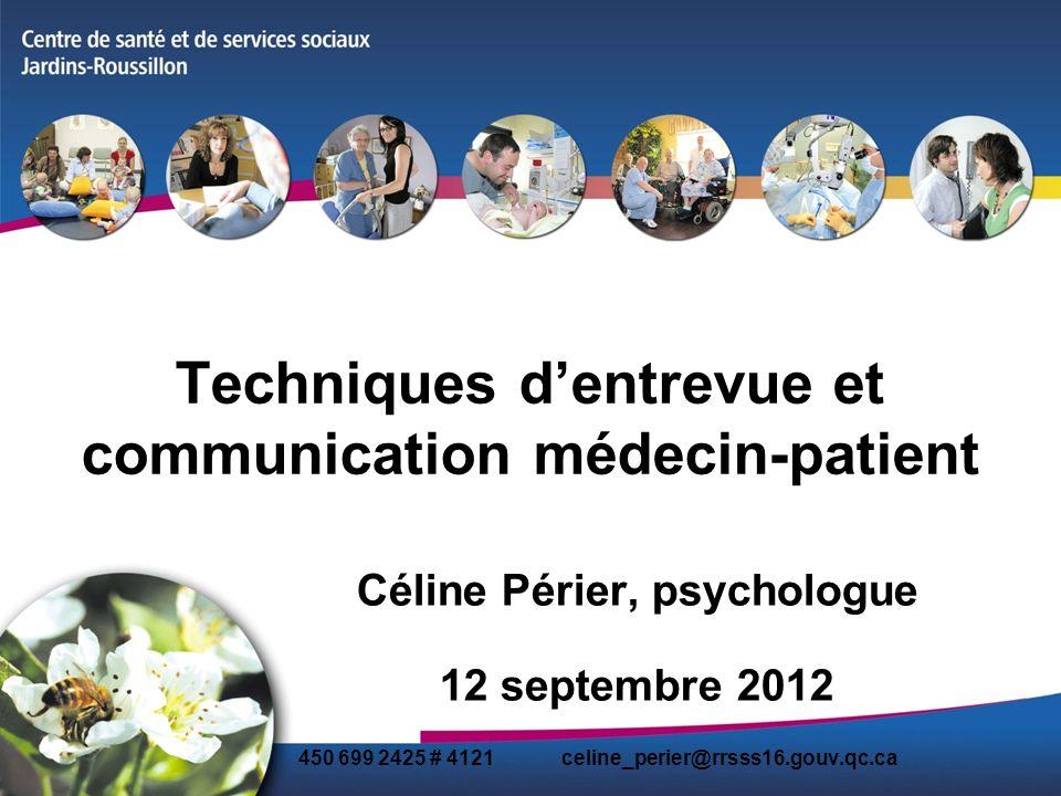 Techniques dentrevue et communication médecin-patient Céline Périer, psychologue 12 septembre 2012 450 699 2425 # 4121 celine_perier@rrsss16.gouv.qc.c