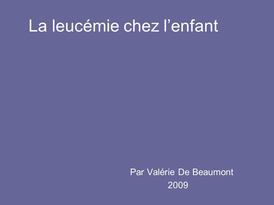 La leucémie chez lenfant Par Valérie De Beaumont 2009