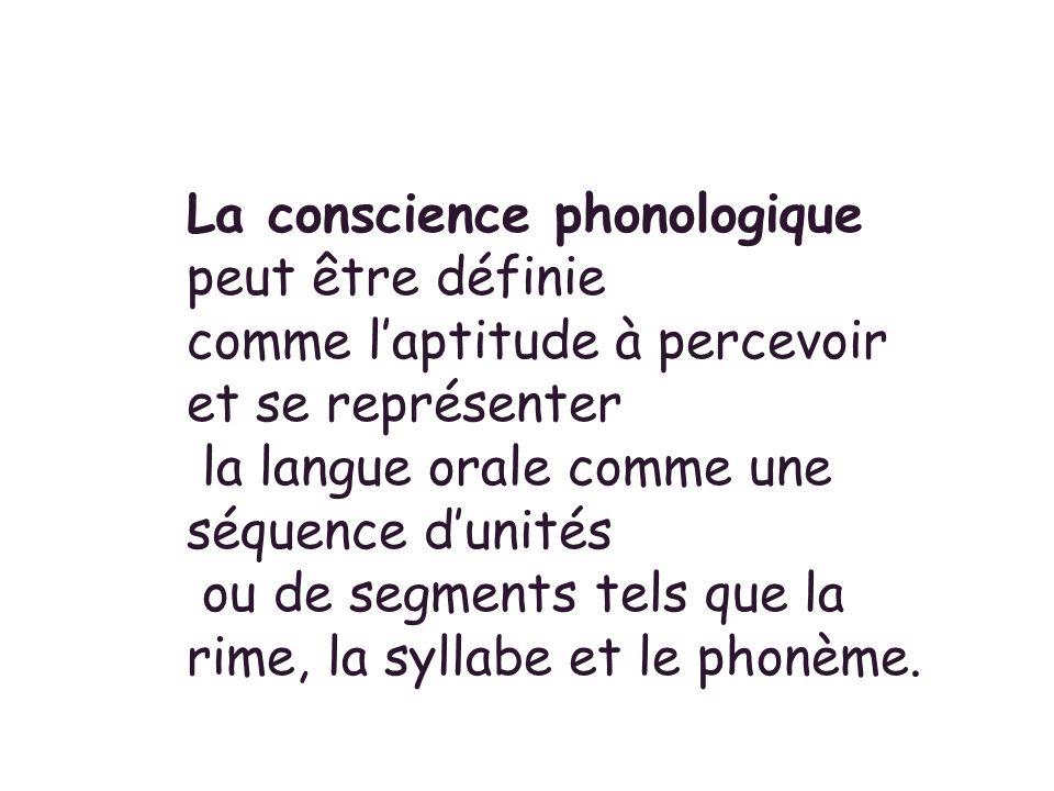 La conscience phonologique peut être définie comme laptitude à percevoir et se représenter la langue orale comme une séquence dunités ou de segments t