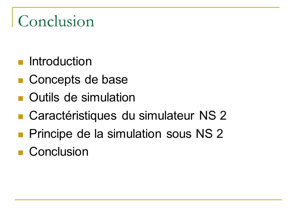 Conclusion Introduction Concepts de base Outils de simulation Caractéristiques du simulateur NS 2 Principe de la simulation sous NS 2 Conclusion