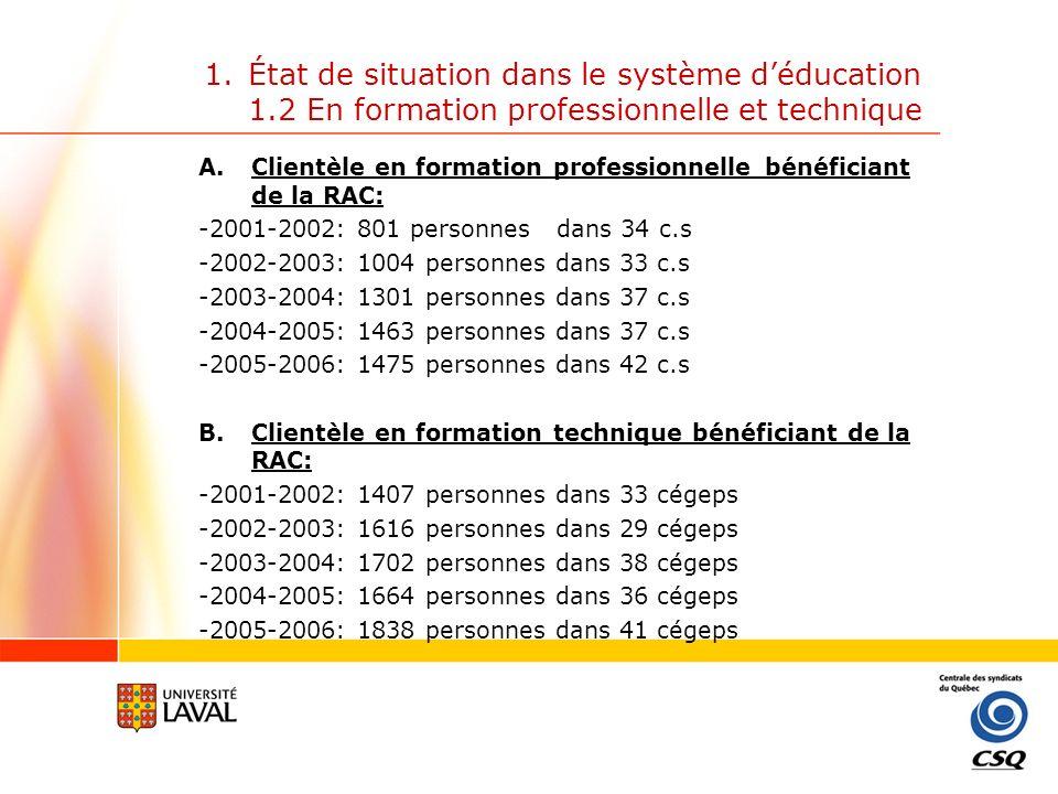 1.État de situation dans le système déducation 1.2 En formation professionnelle et technique Instrumentation existante: 1.Le test de développement général (TDG) 8000 adultes / année (dont 1000 anglophones); ouvre la voie à un DEP ou autres formations professionnelles.