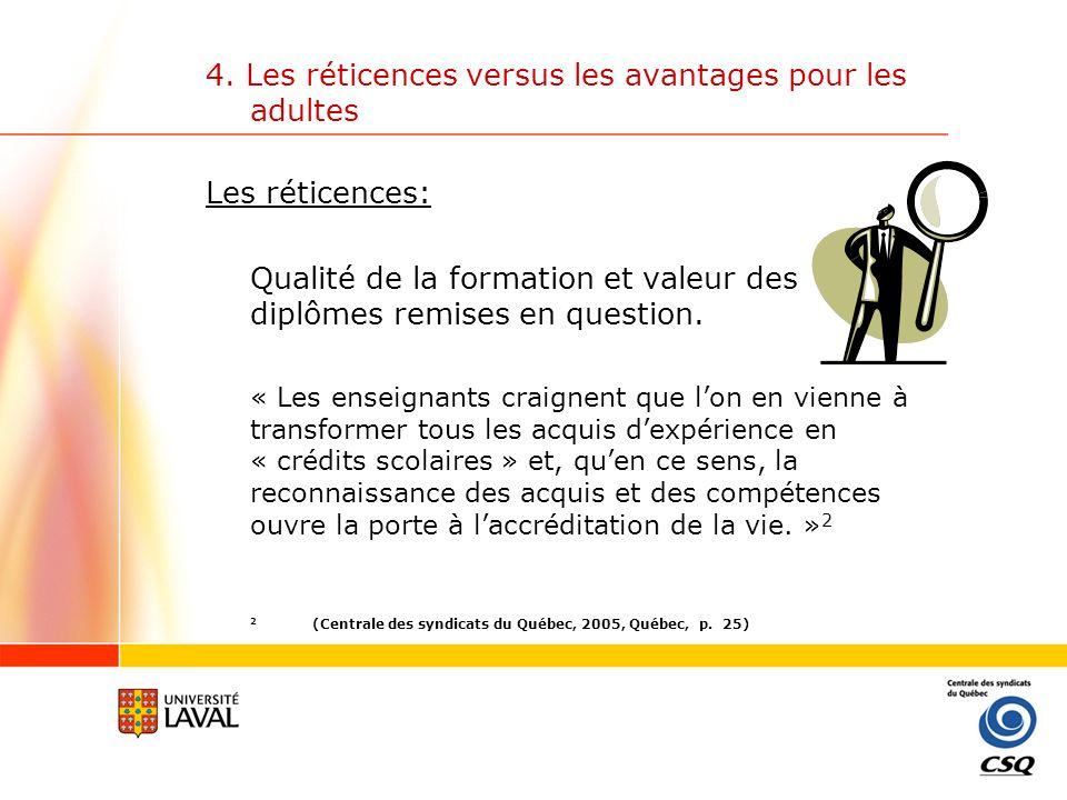 4. Les réticences versus les avantages pour les adultes Les réticences: Qualité de la formation et valeur des diplômes remises en question. « Les ense