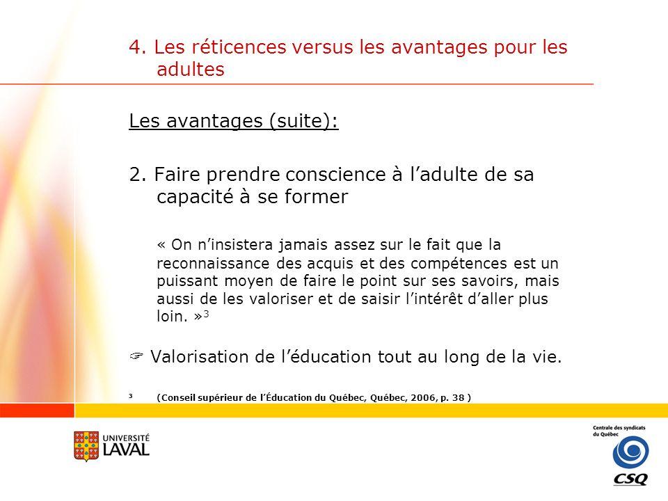 4. Les réticences versus les avantages pour les adultes Les avantages (suite): 2. Faire prendre conscience à ladulte de sa capacité à se former « On n