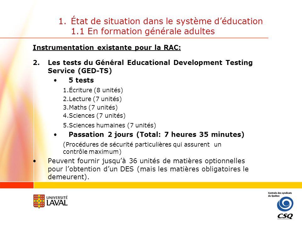 1.État de situation dans le système déducation 1.1 En formation générale adultes Instrumentation existante pour la RAC: 3.Le Prior Learning Examination (PLE) pour lAnglais, langue seconde Plus de 300 adultes / année; utilisé dans 69 centres.