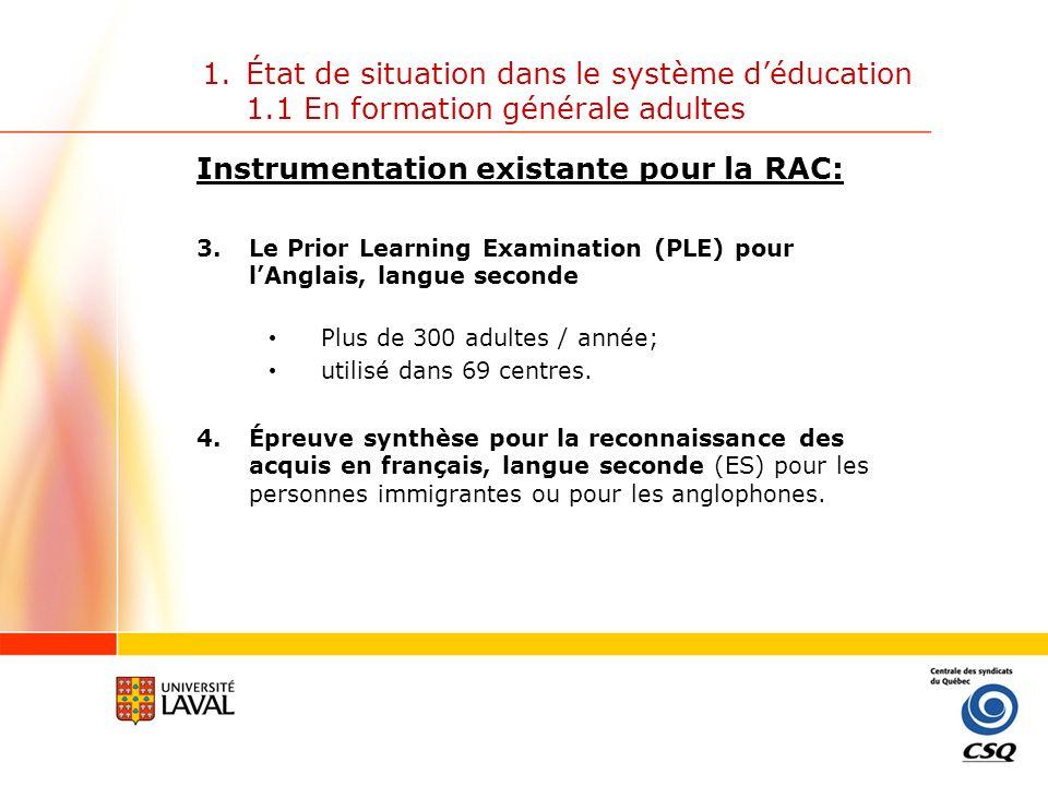 1.État de situation dans le système déducation 1.1 En formation générale adultes Instrumentation existante pour la RAC: 5.