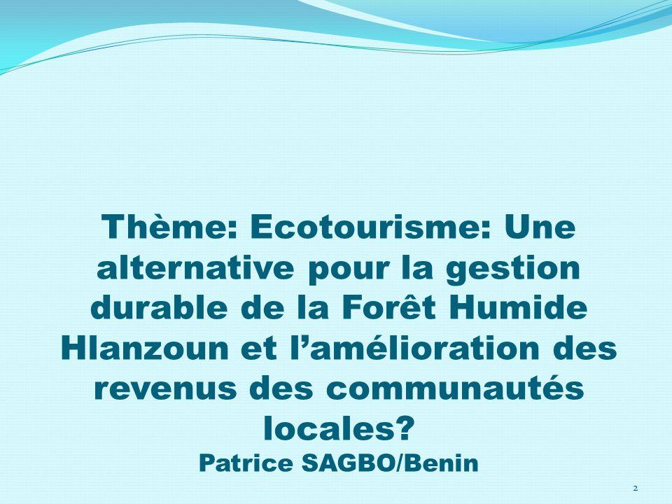 Thème: Ecotourisme: Une alternative pour la gestion durable de la Forêt Humide Hlanzoun et lamélioration des revenus des communautés locales? Patrice