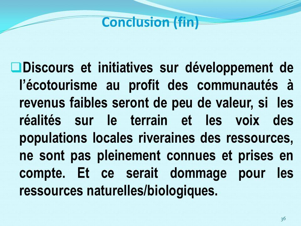 Conclusion (fin) Discours et initiatives sur développement de lécotourisme au profit des communautés à revenus faibles seront de peu de valeur, si les