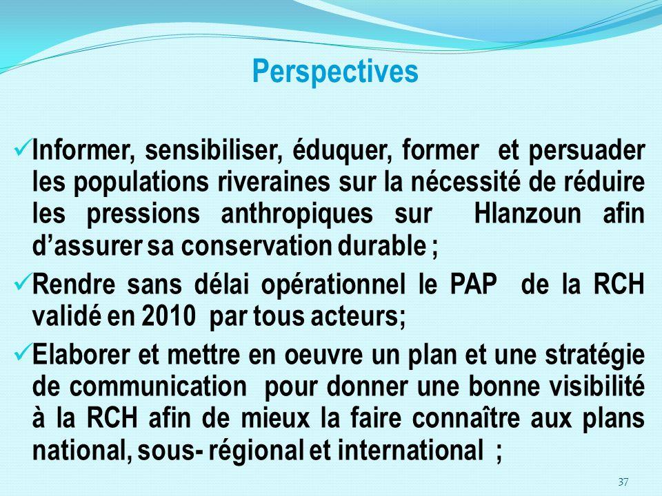 Perspectives Informer, sensibiliser, éduquer, former et persuader les populations riveraines sur la nécessité de réduire les pressions anthropiques su