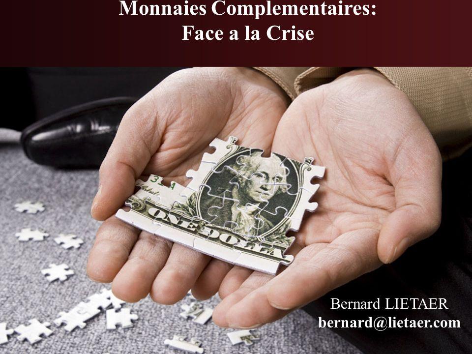 Monnaies Complementaires: Face a la Crise Bernard LIETAER bernard@lietaer.com