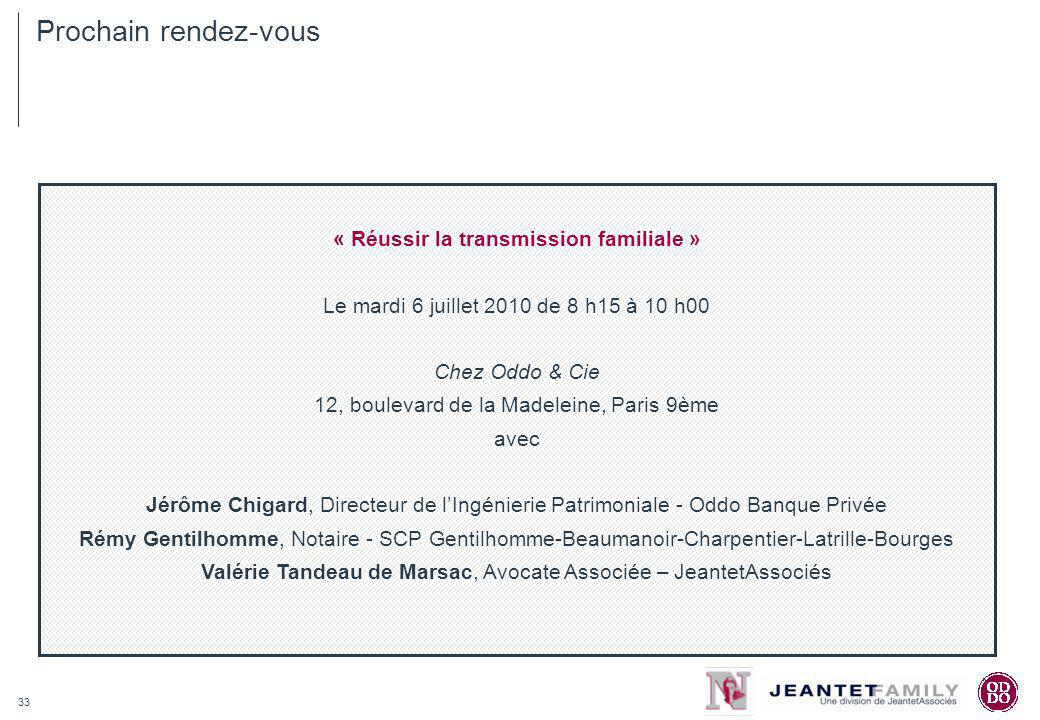 33 Prochain rendez-vous « Réussir la transmission familiale » Le mardi 6 juillet 2010 de 8 h15 à 10 h00 Chez Oddo & Cie 12, boulevard de la Madeleine,
