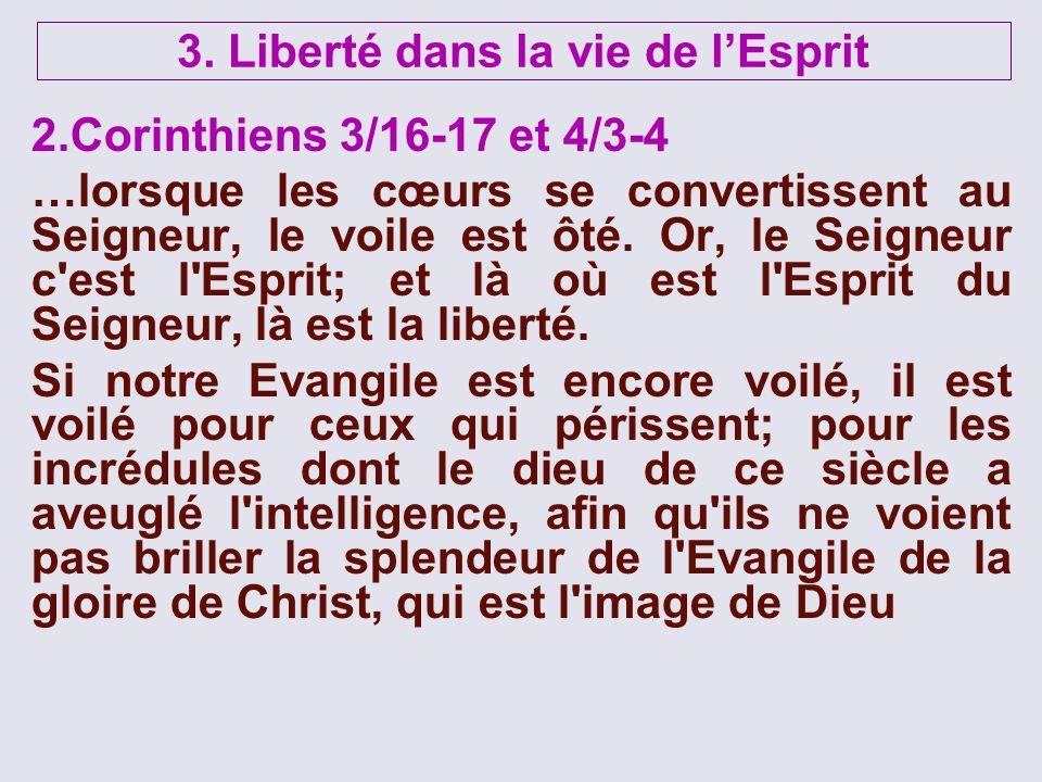 2.Corinthiens 3/16-17 et 4/3-4 …lorsque les cœurs se convertissent au Seigneur, le voile est ôté. Or, le Seigneur c'est l'Esprit; et là où est l'Espri