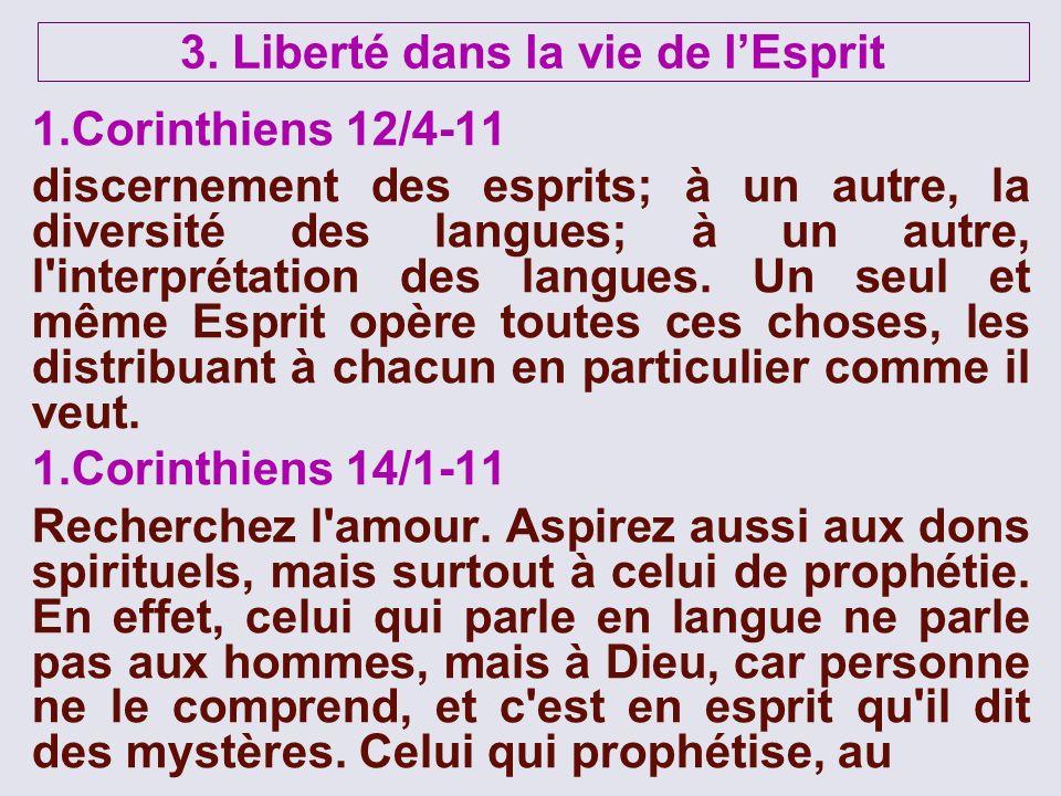 1.Corinthiens 12/4-11 discernement des esprits; à un autre, la diversité des langues; à un autre, l'interprétation des langues. Un seul et même Esprit