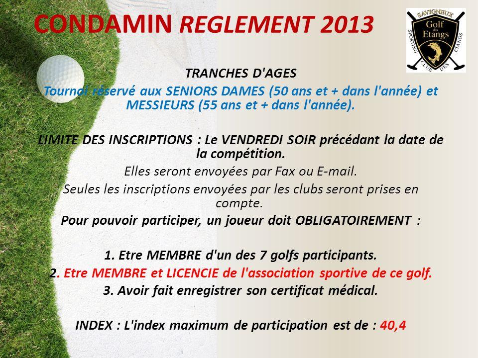 CONDAMIN REGLEMENT 2013 TRANCHES D'AGES Tournoi réservé aux SENIORS DAMES (50 ans et + dans l'année) et MESSIEURS (55 ans et + dans l'année). LIMITE D