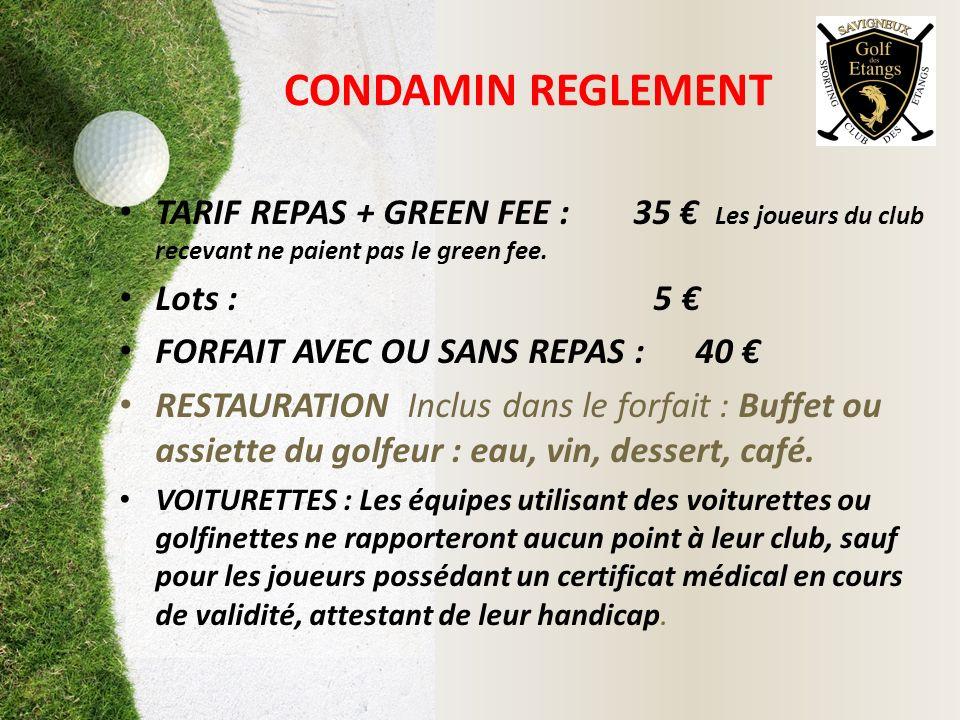 CONDAMIN REGLEMENT TARIF REPAS + GREEN FEE : 35 Les joueurs du club recevant ne paient pas le green fee. Lots : 5 FORFAIT AVEC OU SANS REPAS : 40 REST