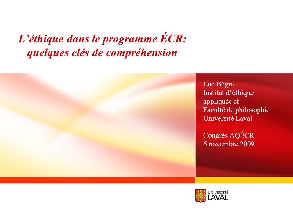 Léthique dans le programme ÉCR: quelques clés de compréhension Luc Bégin Institut déthique appliquée et Faculté de philosophie Université Laval Congrè