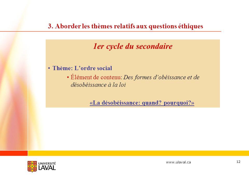 www.ulaval.ca 12 3. Aborder les thèmes relatifs aux questions éthiques 1er cycle du secondaire Thème: Lordre social Élément de contenu: Des formes dob