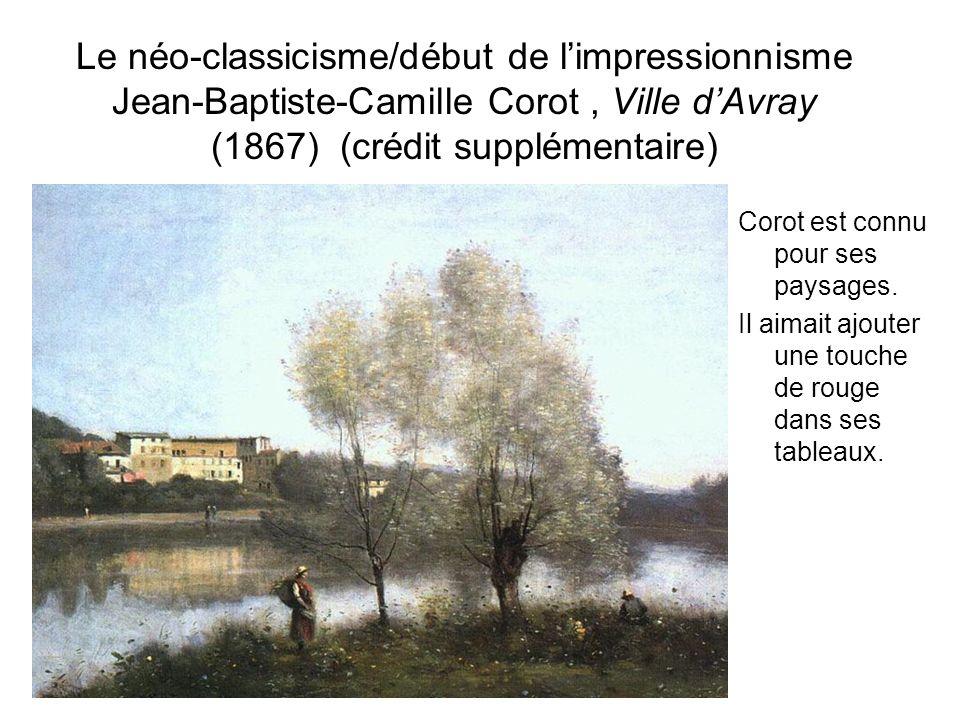 Le néo-classicisme/début de limpressionnisme Jean-Baptiste-Camille Corot, Ville dAvray (1867) (crédit supplémentaire) Corot est connu pour ses paysage