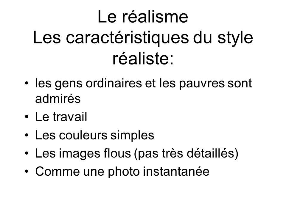 Le réalisme Les caractéristiques du style réaliste: les gens ordinaires et les pauvres sont admirés Le travail Les couleurs simples Les images flous (